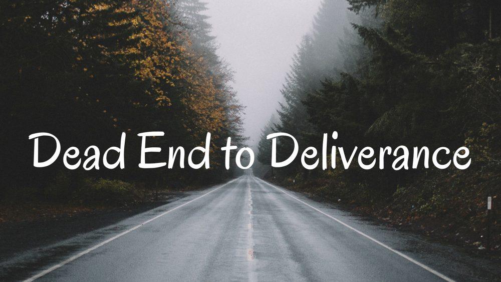 Dead End To Deliverance Image