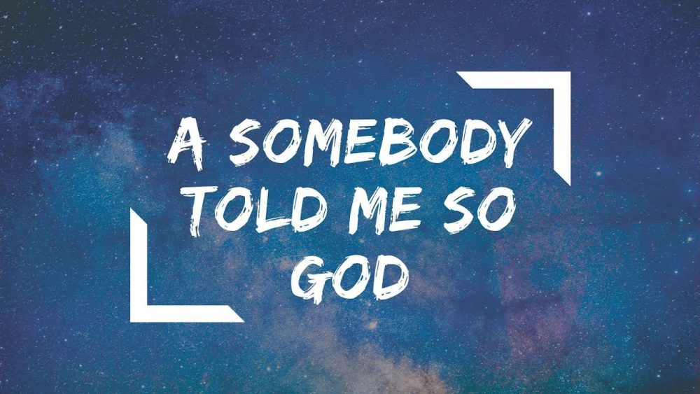 A Somebody Told Me So God Image
