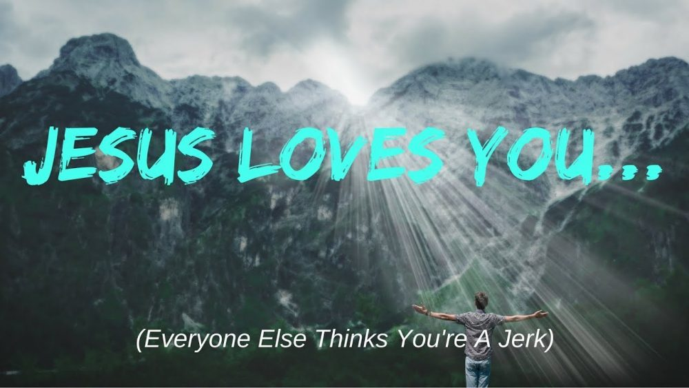 Jesus Loves You...Everyone Else Thinks You're a Jerk Image
