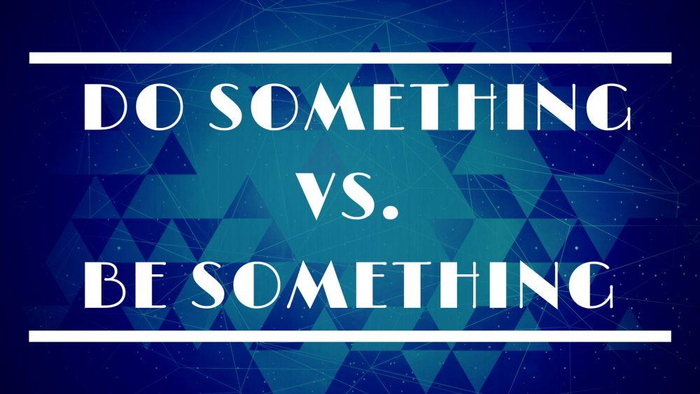 Do Something vs. Be Something Image