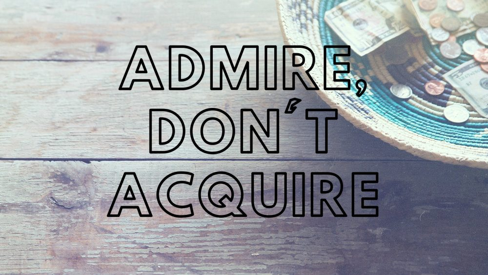 Admire, Don't Acquire Image