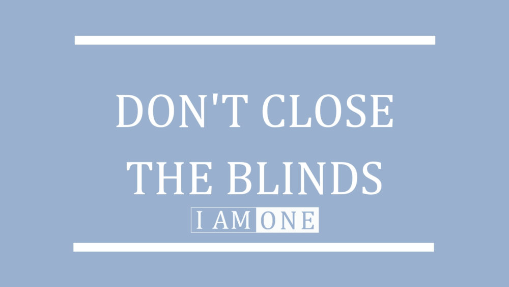 Don't Close the Blinds Image