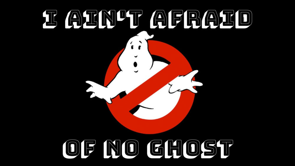 I Ain't Afraid of No Ghost Image