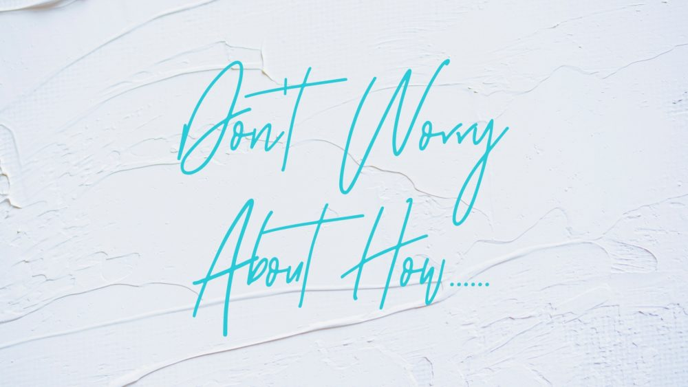 Don't Worry About How... Image