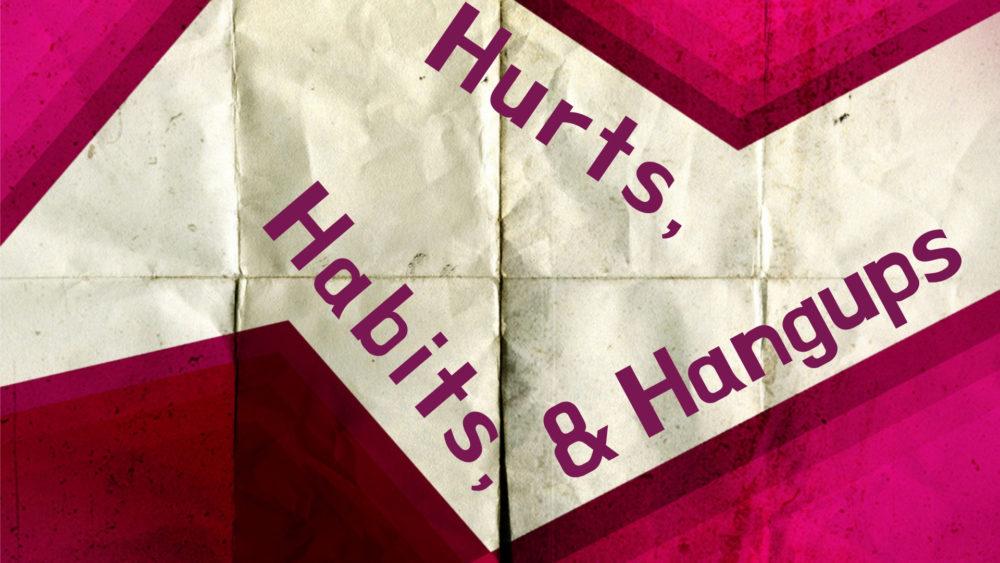 Hurts, Habits, and Hangups Image
