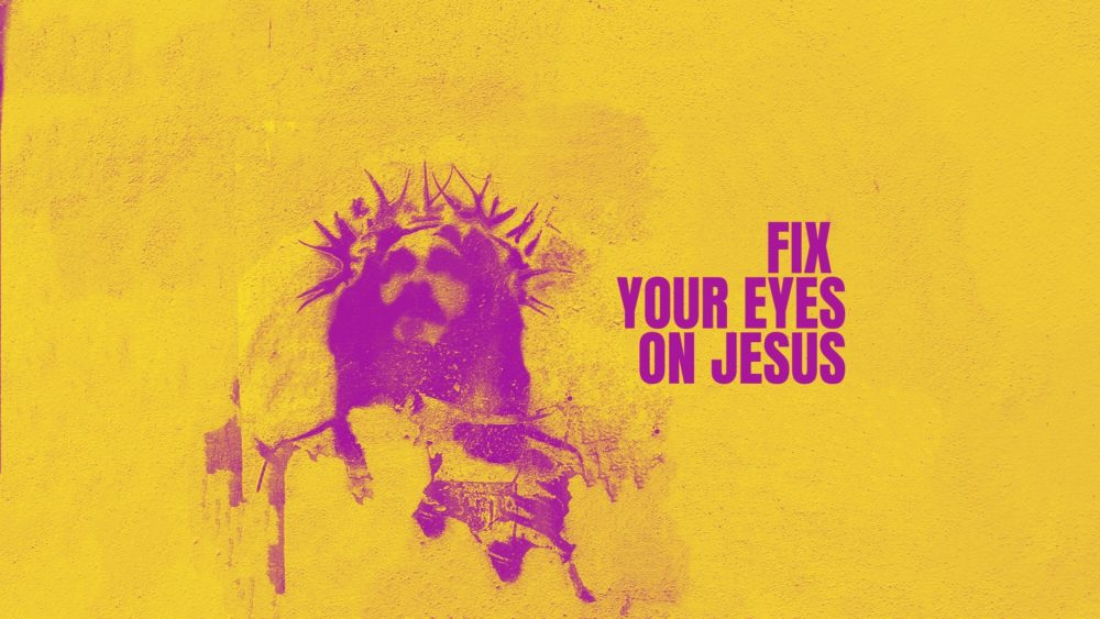 Fix Your Eyes on Jesus Image