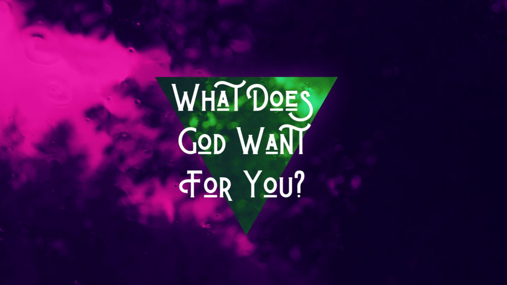 What Does God Want For You? Image