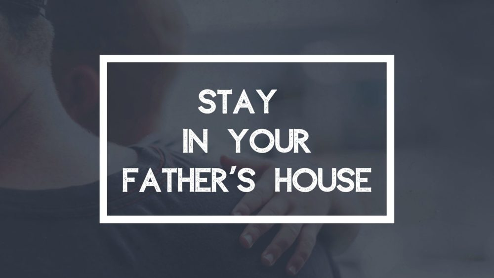 Stay In Your Father's House Image