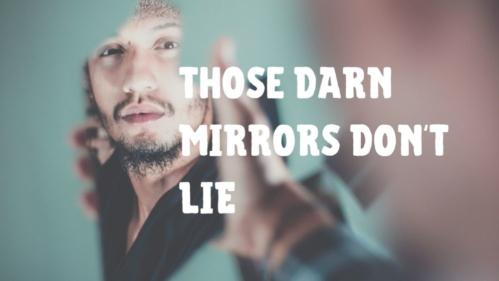 Those Darn Mirrors Don't Lie Image