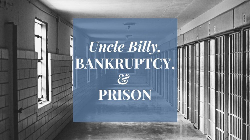 Uncle Billy, Bankruptcy, & Prison Image