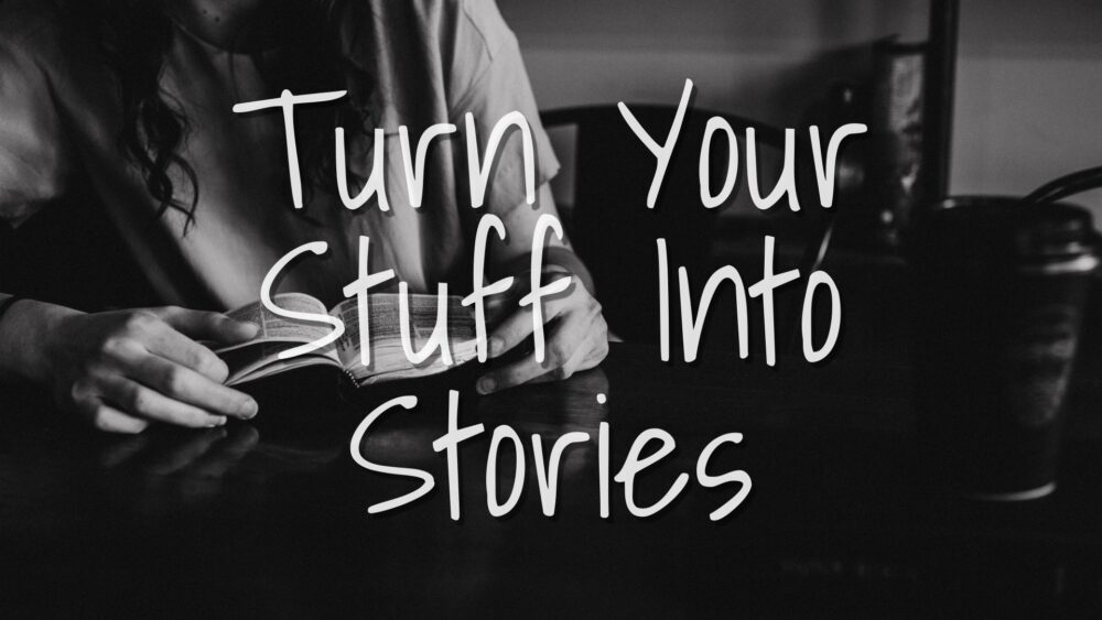 Turn Your Stuff Into Stories Image