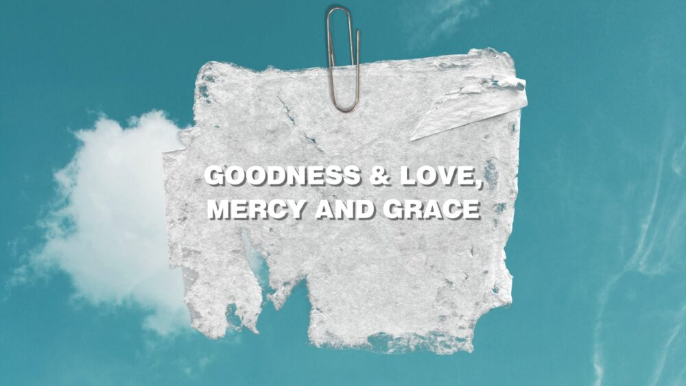 Goodness and Love, Mercy and Grace Image